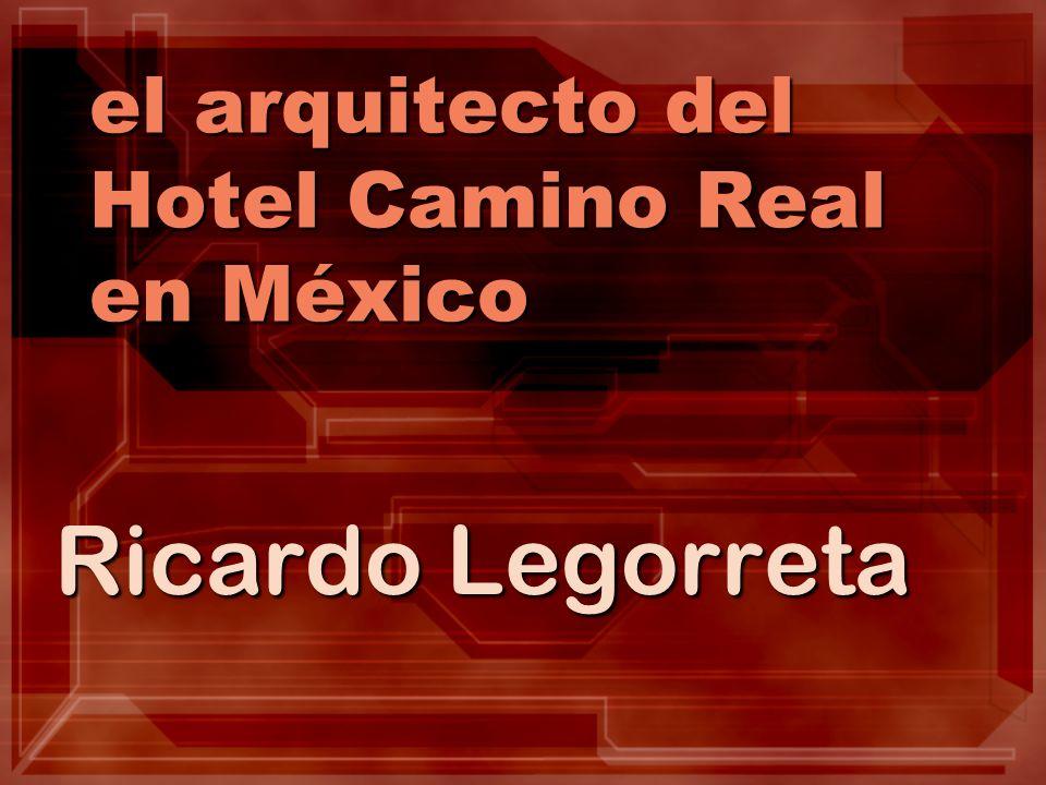 el arquitecto del Hotel Camino Real en México Ricardo Legorreta