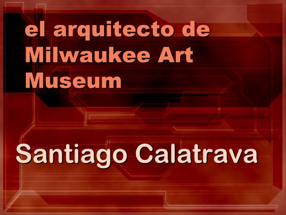 el arquitecto de Milwaukee Art Museum Santiago Calatrava