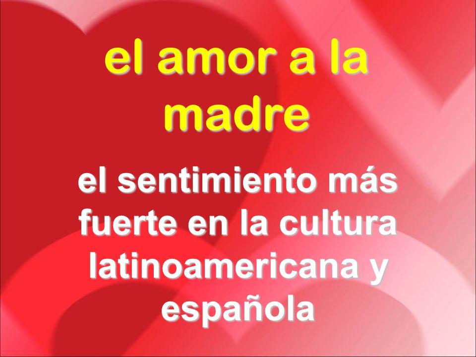 el amor a la madre el sentimiento más fuerte en la cultura latinoamericana y española