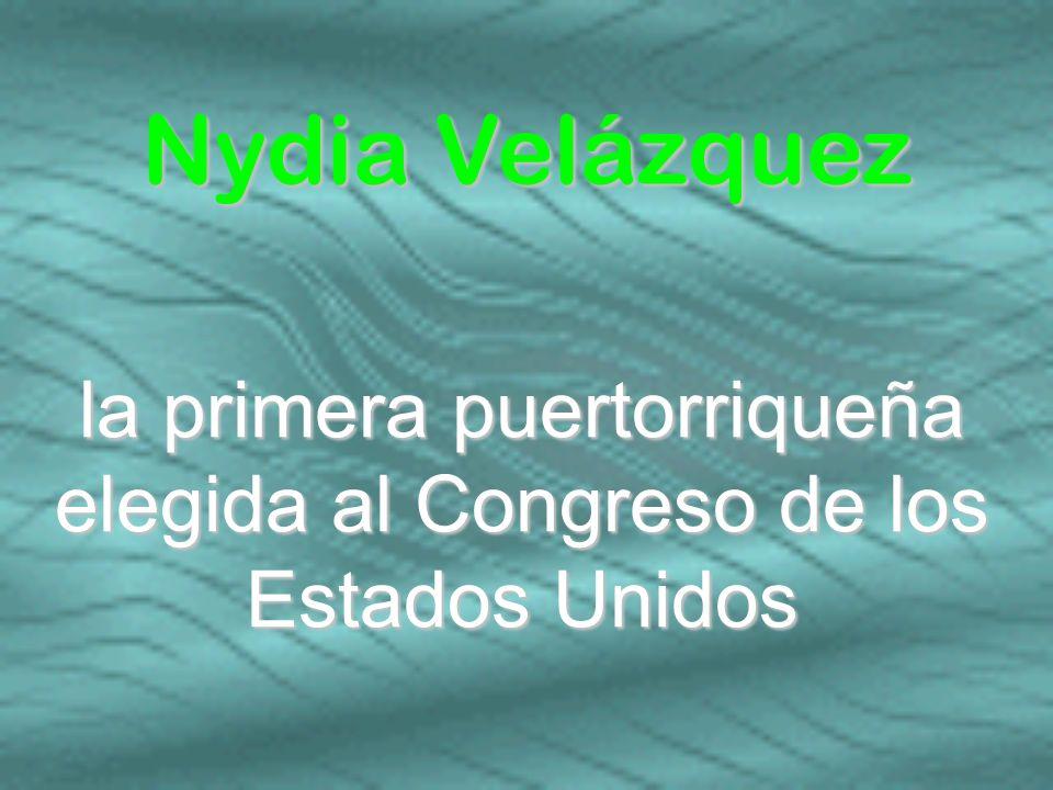 la primera puertorriqueña elegida al Congreso de los Estados Unidos Nydia Velázquez
