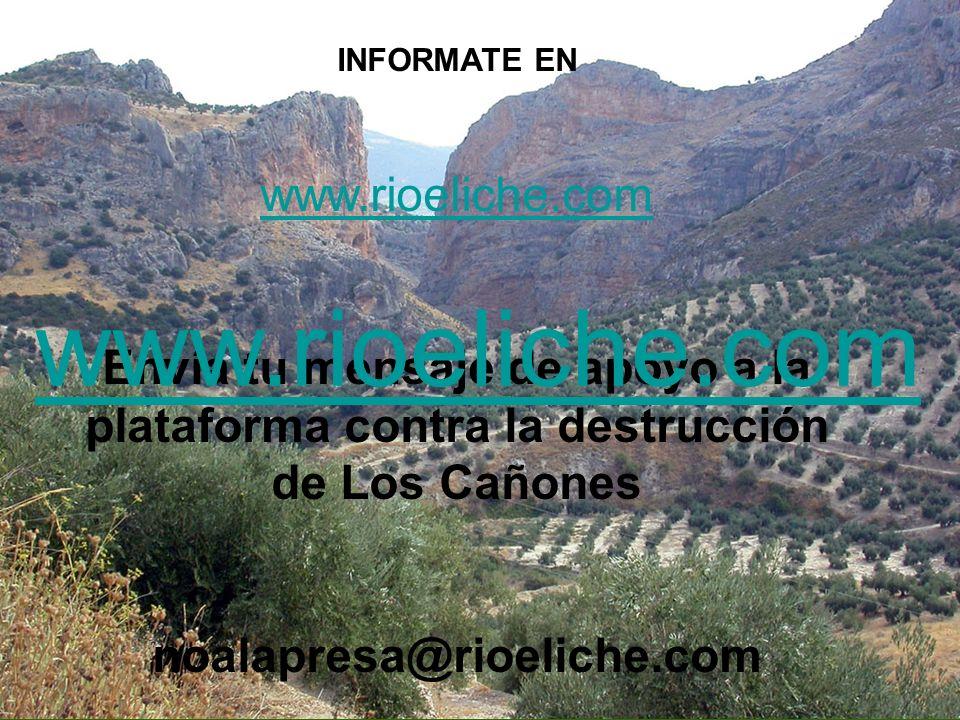 INFORMATE EN www.rioeliche.com Envía tu mensaje de apoyo a la plataforma contra la destrucción de Los Cañones noalapresa@rioeliche.com www.rioeliche.c
