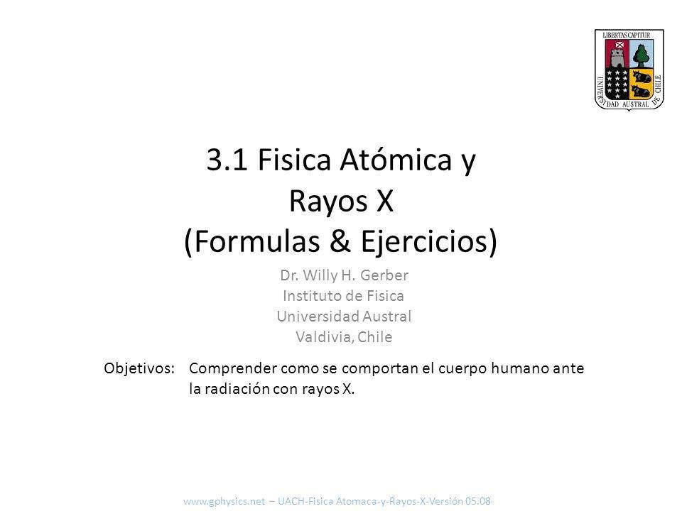Absorción de energía con daño biológico 12 www.gphysics.net – UACH-Fisica Atomaca-y-Rayos-X-Versión 05.08 Dosis [Gy = Gray o J/kg] Intensidad [J/m 2 ] Factor de la energía que daña [-] Densidad [kg/m 3 ] Largo del área considerada [m] Dosis < 1 Gy 1-2 Gy 2-10 Gy > 10 Gy Efecto Ninguno Menor Mayor Muerte