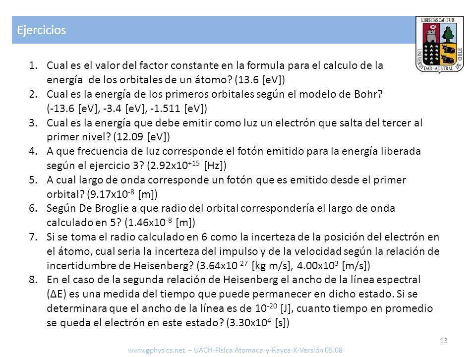 Ejercicios 13 www.gphysics.net – UACH-Fisica Atomaca-y-Rayos-X-Versión 05.08 1.Cual es el valor del factor constante en la formula para el calculo de