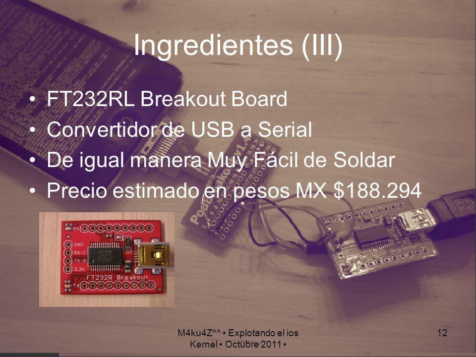 M4ku4Z^^ Explotando el ios Kernel Octubre 2011 12 Ingredientes (III) FT232RL Breakout Board Convertidor de USB a Serial De igual manera Muy Fácil de S