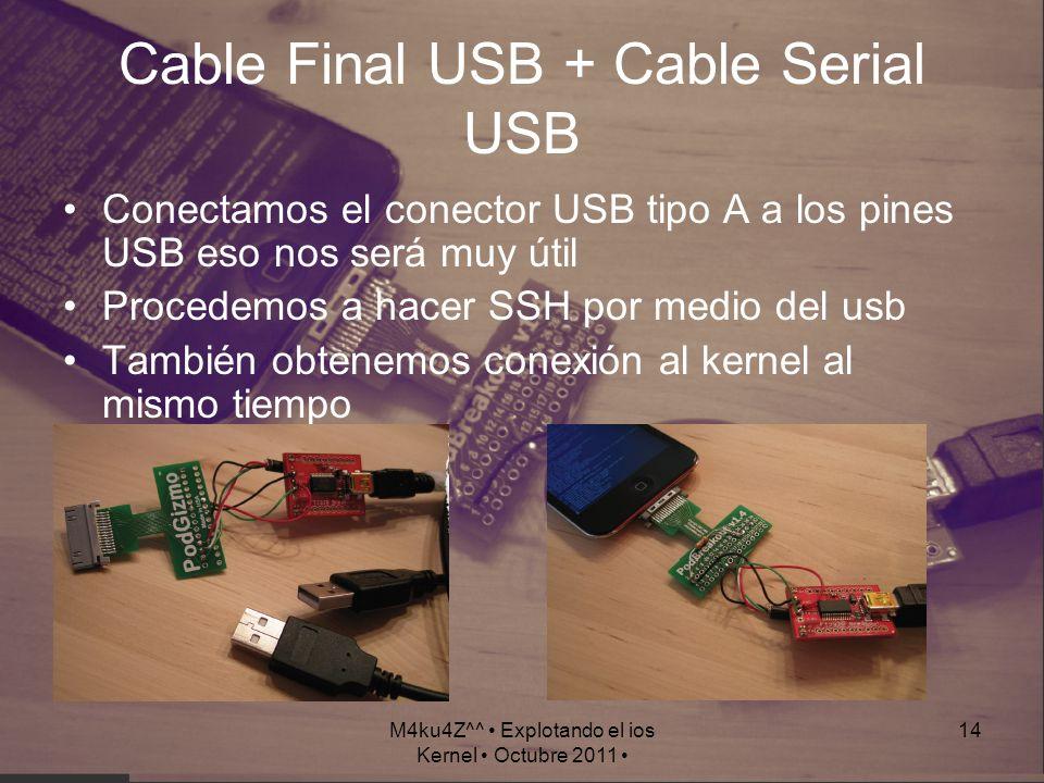 M4ku4Z^^ Explotando el ios Kernel Octubre 2011 14 Cable Final USB + Cable Serial USB Conectamos el conector USB tipo A a los pines USB eso nos será mu