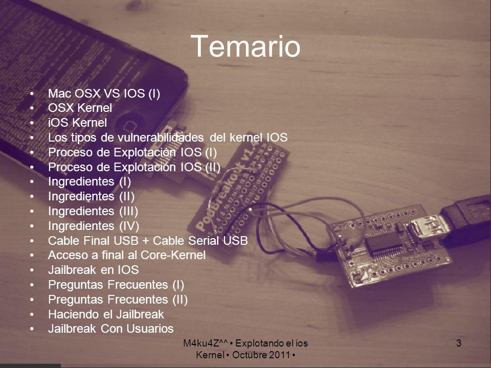 M4ku4Z^^ Explotando el ios Kernel Octubre 2011 3 Temario Mac OSX VS IOS (I) OSX Kernel iOS Kernel Los tipos de vulnerabilidades del kernel IOS Proceso