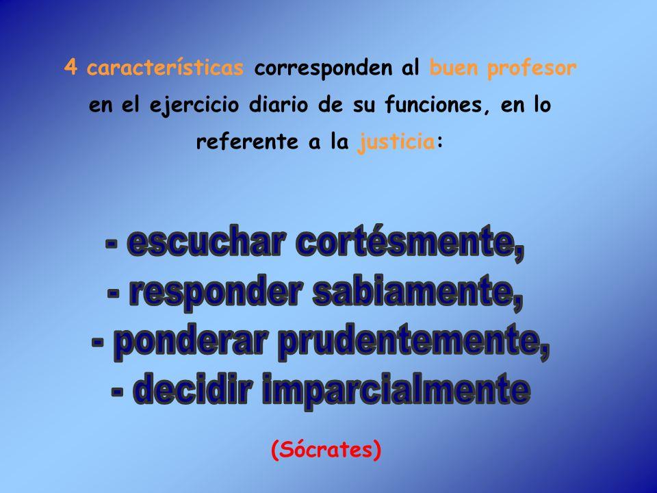 4 características corresponden al buen profesor en el ejercicio diario de su funciones, en lo referente a la justicia: (Sócrates)