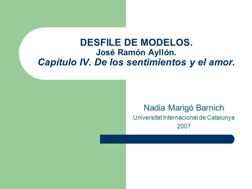 DESFILE DE MODELOS. José Ramón Ayllón. Capítulo IV. De los sentimientos y el amor. Nadia Marigó Barnich Universitat Internacional de Catalunya 2007
