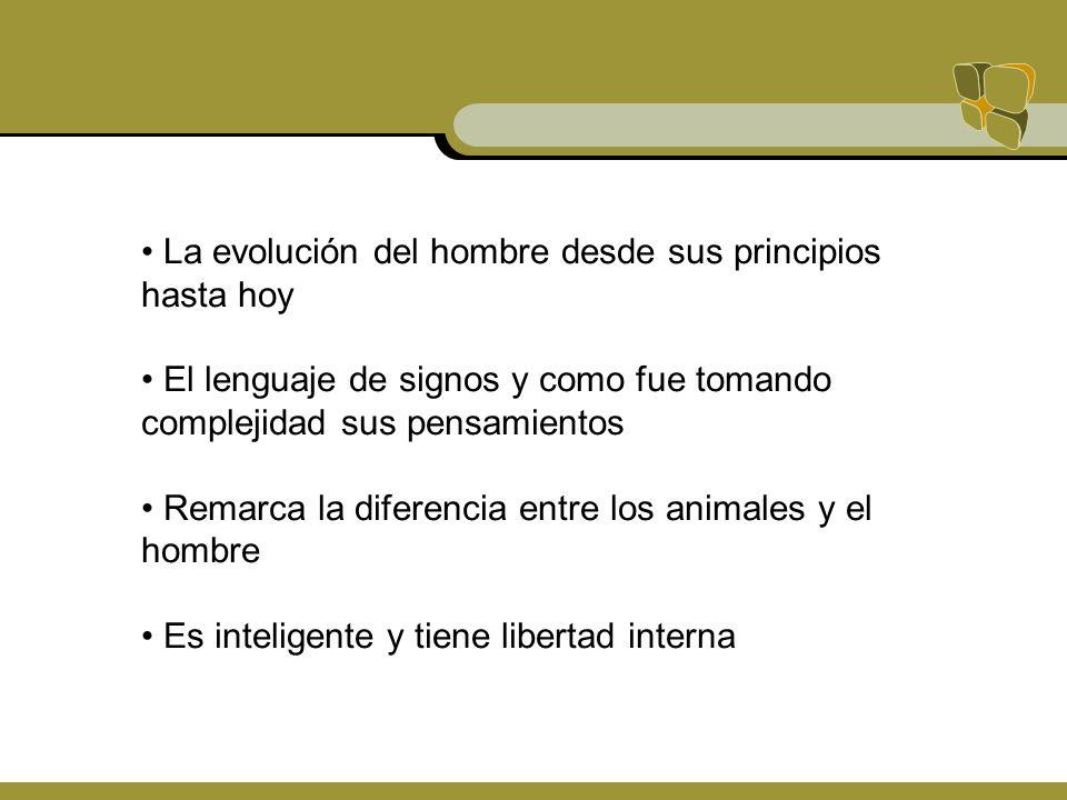 La evolución del hombre desde sus principios hasta hoy El lenguaje de signos y como fue tomando complejidad sus pensamientos Remarca la diferencia ent