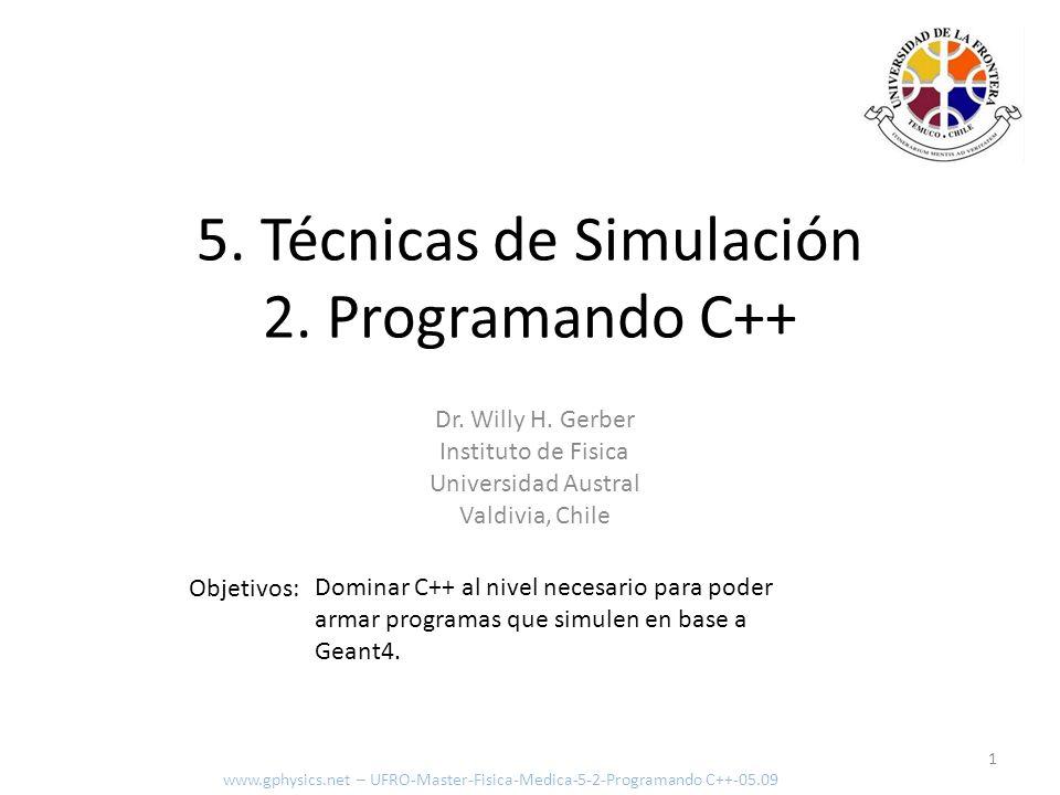 Objetivos: Dominar C++ al nivel necesario para poder armar programas que simulen en base a Geant4. 1 5. Técnicas de Simulación 2. Programando C++ www.