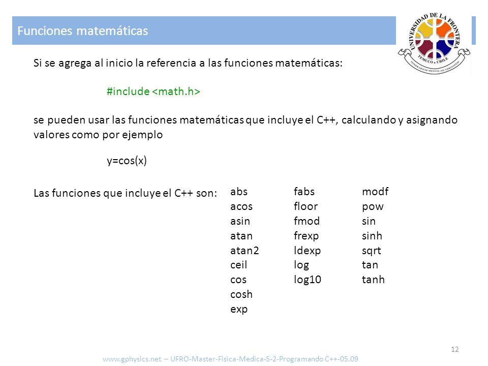 Funciones matemáticas 12 www.gphysics.net – UFRO-Master-Fisica-Medica-5-2-Programando C++-05.09 Si se agrega al inicio la referencia a las funciones m