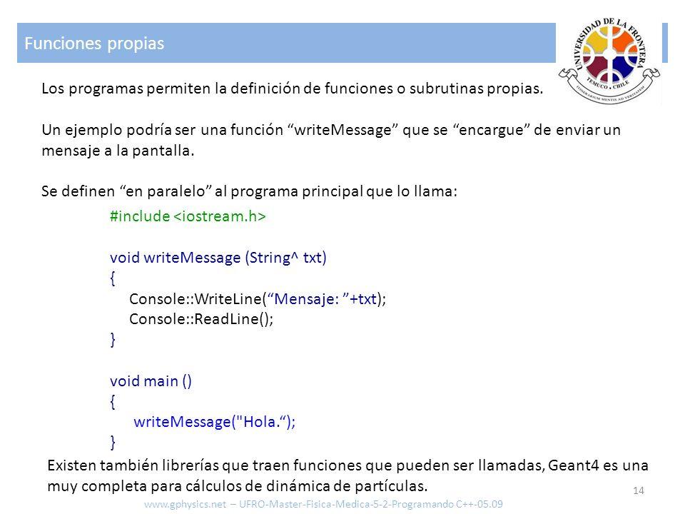Funciones propias 14 www.gphysics.net – UFRO-Master-Fisica-Medica-5-2-Programando C++-05.09 Los programas permiten la definición de funciones o subrut