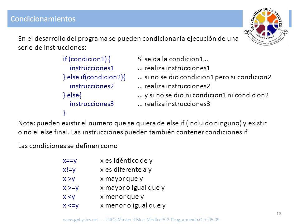 Condicionamientos 16 www.gphysics.net – UFRO-Master-Fisica-Medica-5-2-Programando C++-05.09 En el desarrollo del programa se pueden condicionar la eje