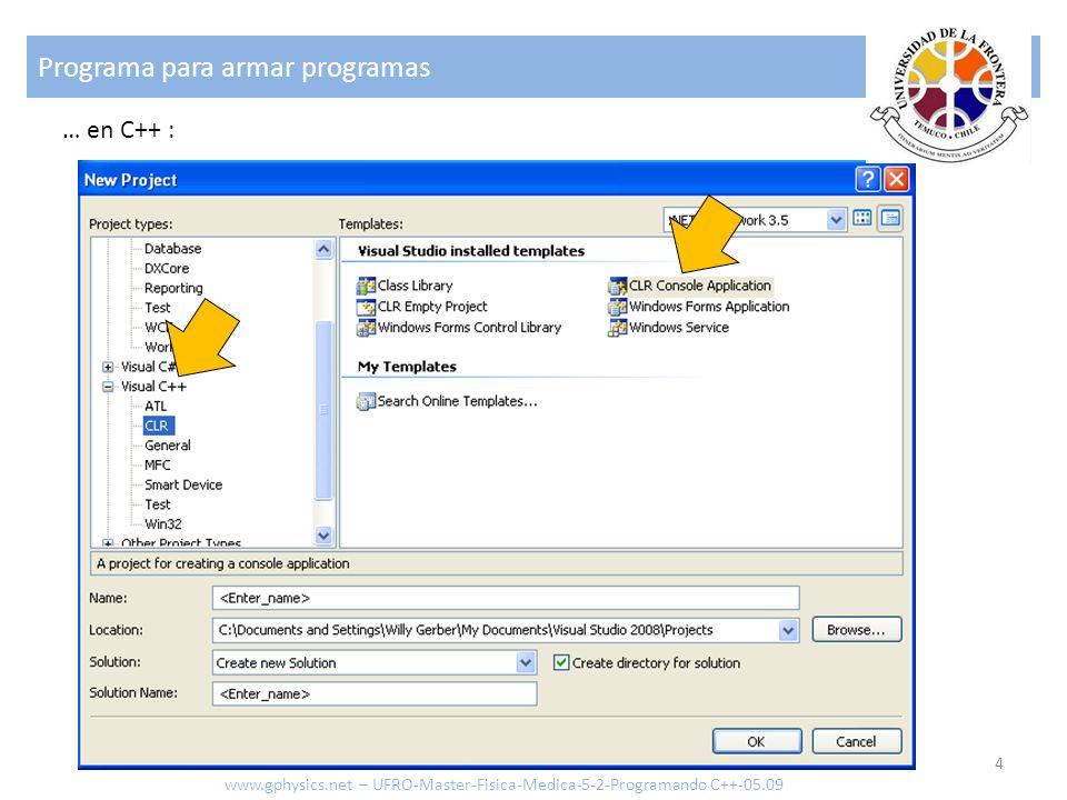 Programa para armar programas 4 www.gphysics.net – UFRO-Master-Fisica-Medica-5-2-Programando C++-05.09 … en C++ :