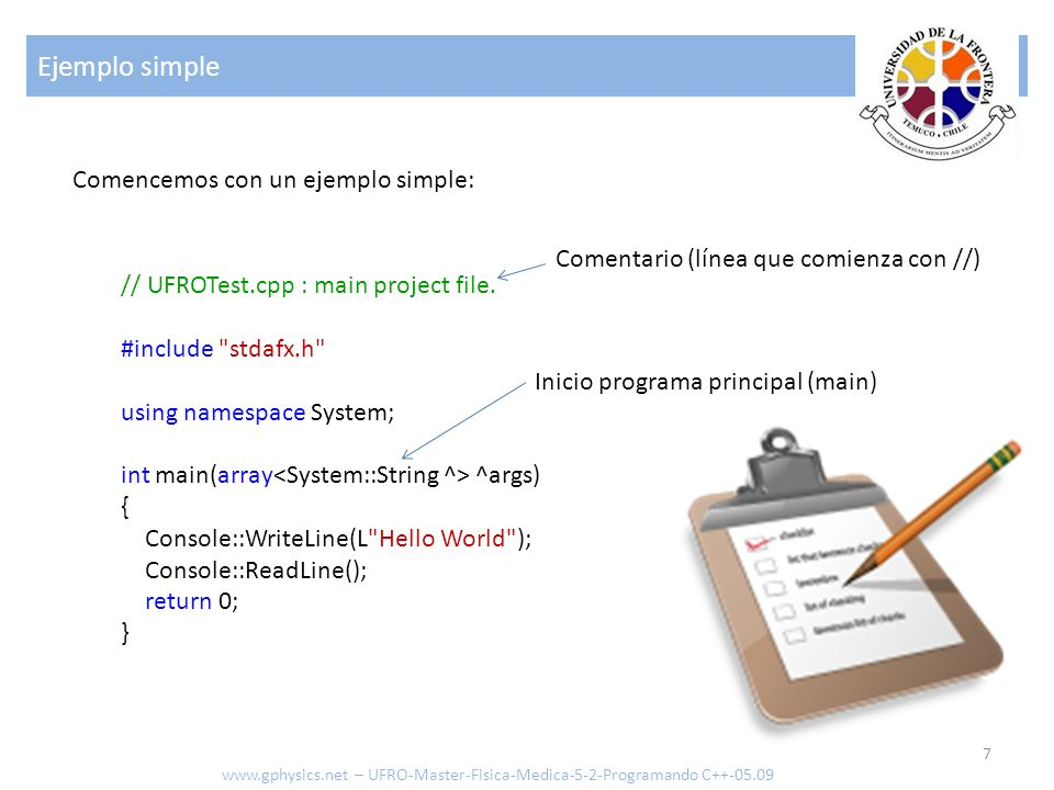 Ejemplo simple 7 www.gphysics.net – UFRO-Master-Fisica-Medica-5-2-Programando C++-05.09 // UFROTest.cpp : main project file. #include