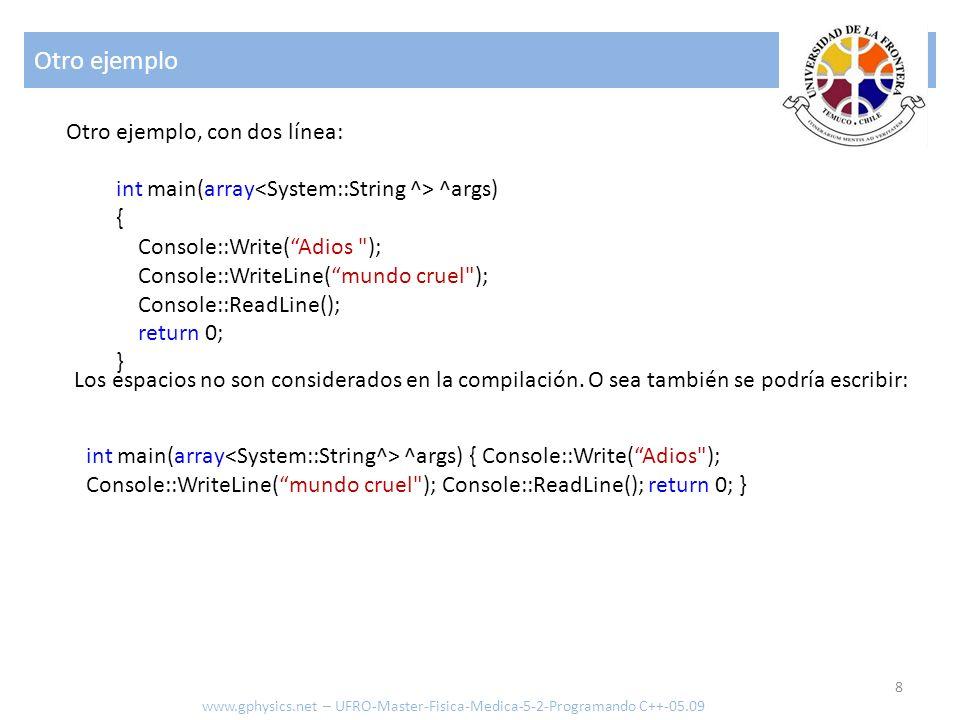 Otro ejemplo 8 www.gphysics.net – UFRO-Master-Fisica-Medica-5-2-Programando C++-05.09 Otro ejemplo, con dos línea: Los espacios no son considerados en