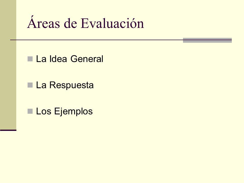 Áreas de Evaluación La Idea General La Respuesta Los Ejemplos