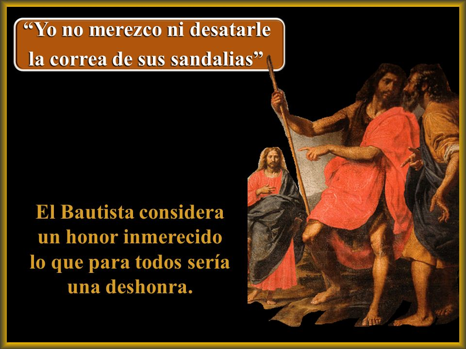 El Bautista considera un honor inmerecido lo que para todos sería una deshonra.