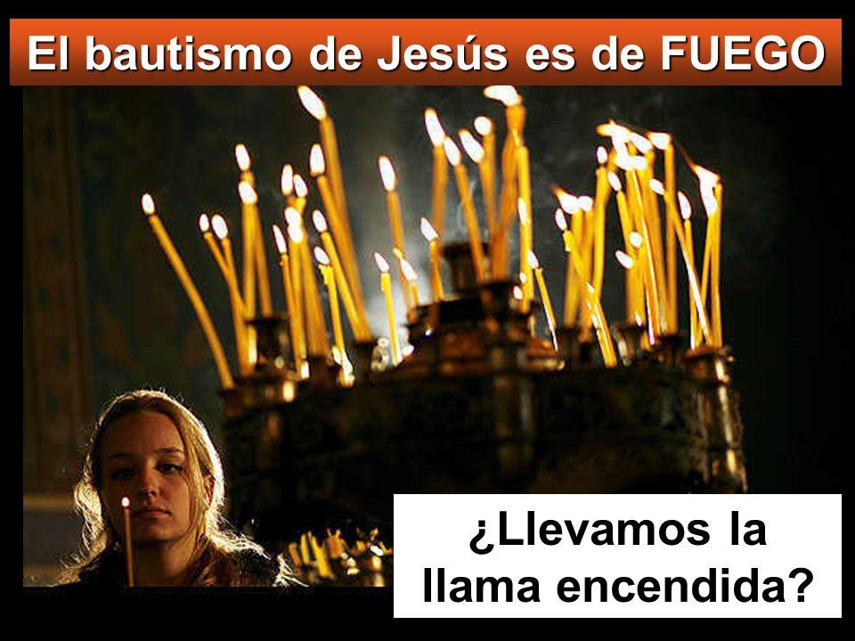 El bautismo de Jesús es de FUEGO ¿Llevamos la llama encendida?