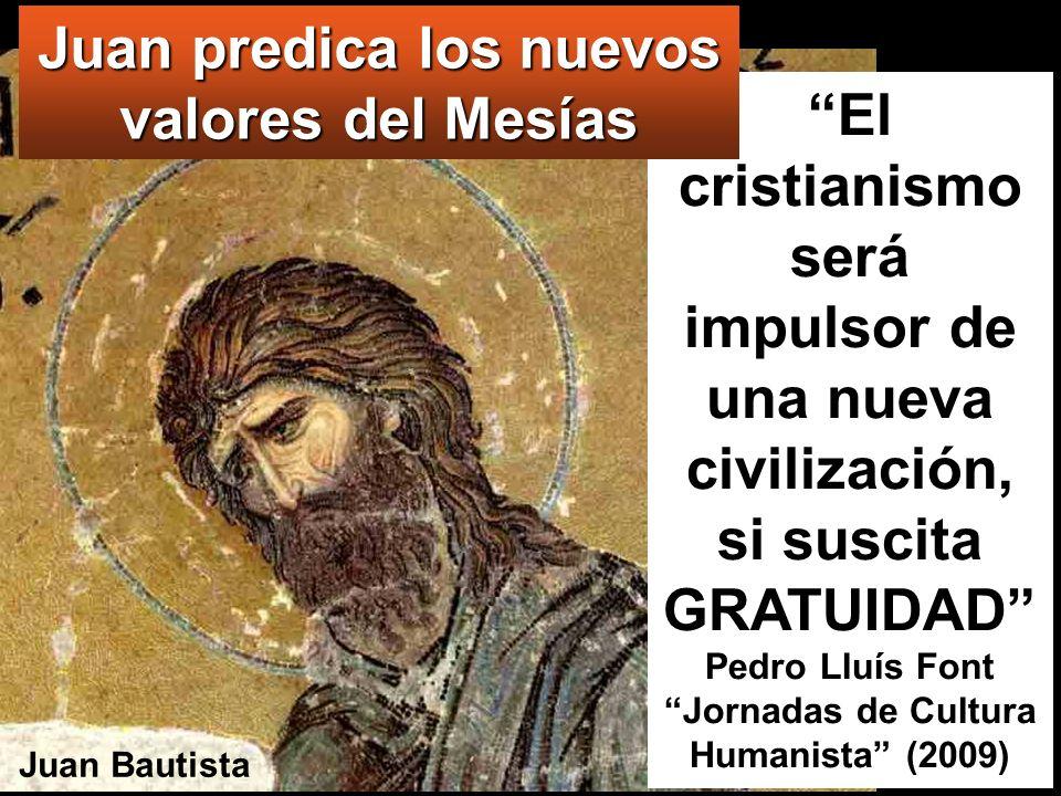 El cristianismo será impulsor de una nueva civilización, si suscita GRATUIDAD Pedro Lluís Font Jornadas de Cultura Humanista (2009) Juan predica los n