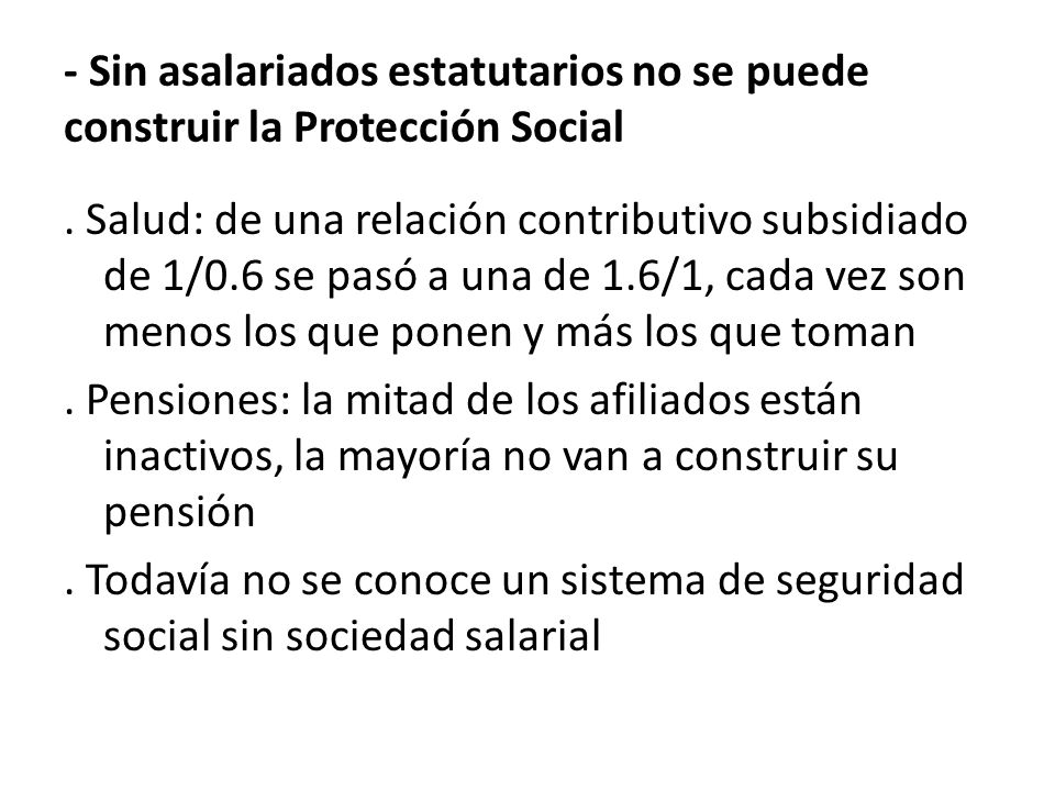 - Sin asalariados estatutarios no se puede construir la Protección Social.