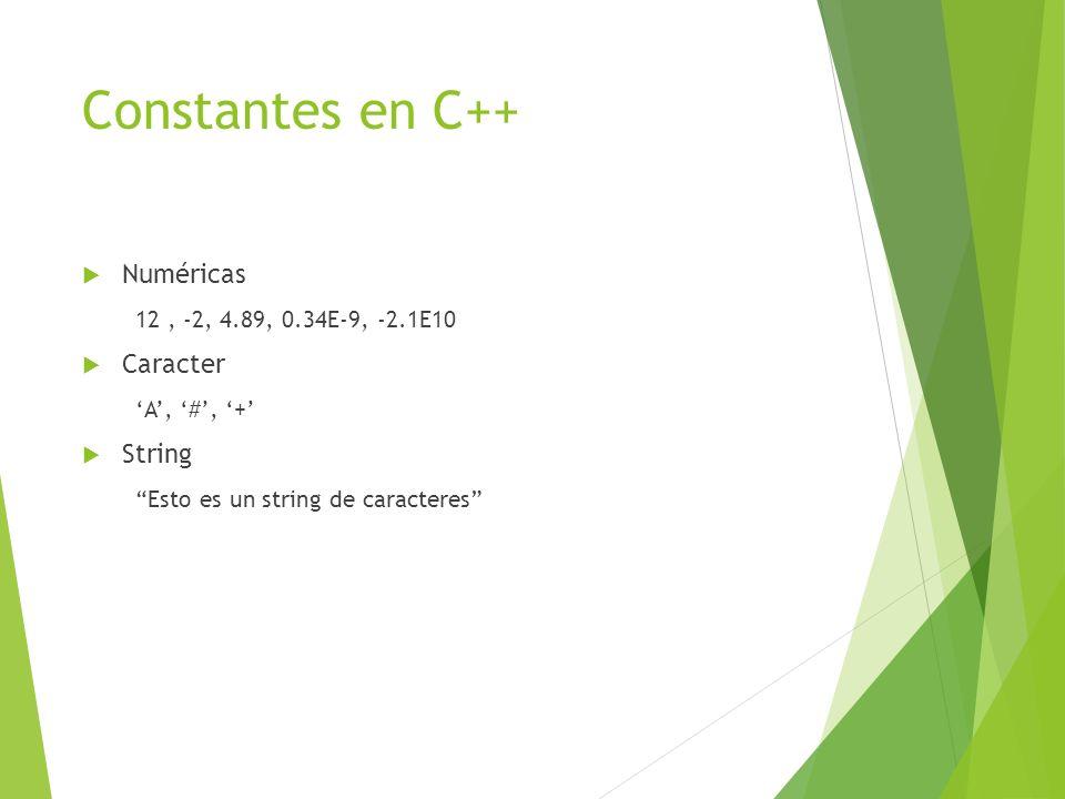 Constantes en C++ Numéricas 12, -2, 4.89, 0.34E-9, -2.1E10 Caracter A, #, + String Esto es un string de caracteres