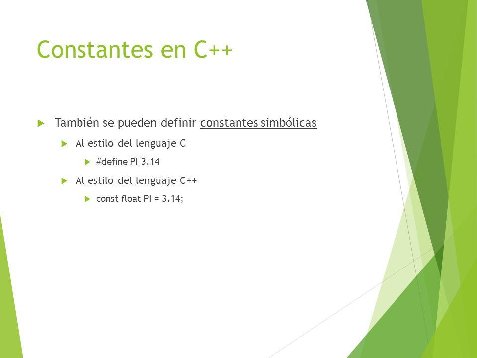 Constantes en C++ También se pueden definir constantes simbólicas Al estilo del lenguaje C #define PI 3.14 Al estilo del lenguaje C++ const float PI =
