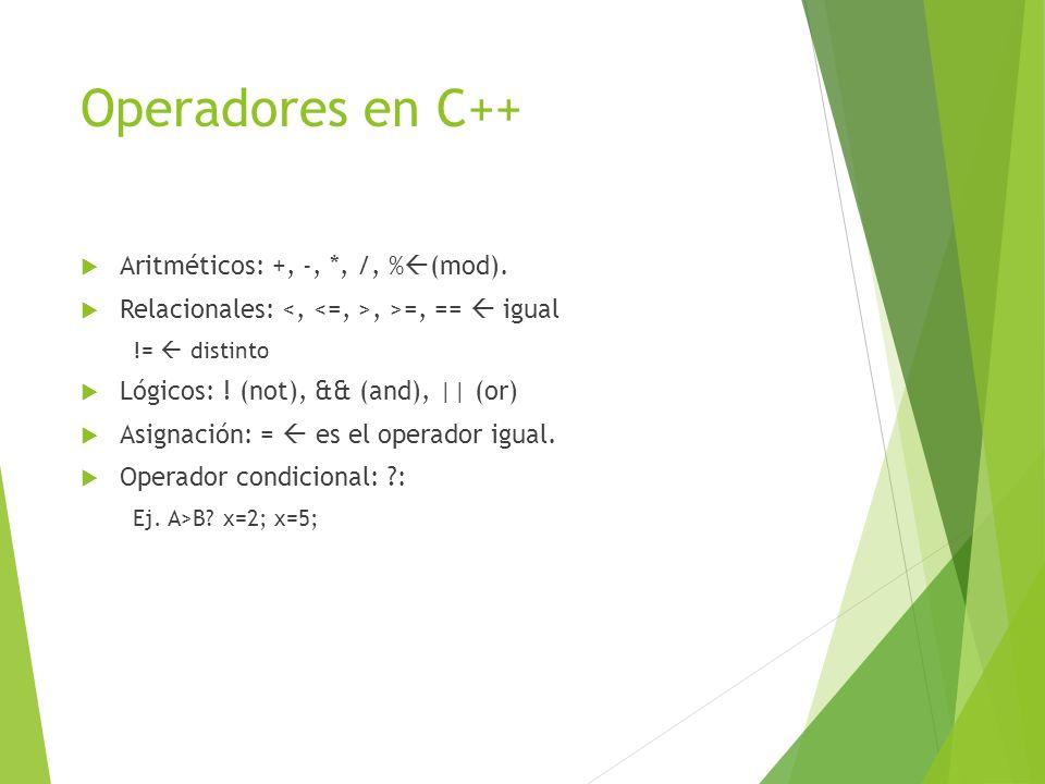 Operadores en C++ Aritméticos: +, -, *, /, % (mod). Relacionales:, >=, == igual != distinto Lógicos: ! (not), && (and),    (or) Asignación: = es el op