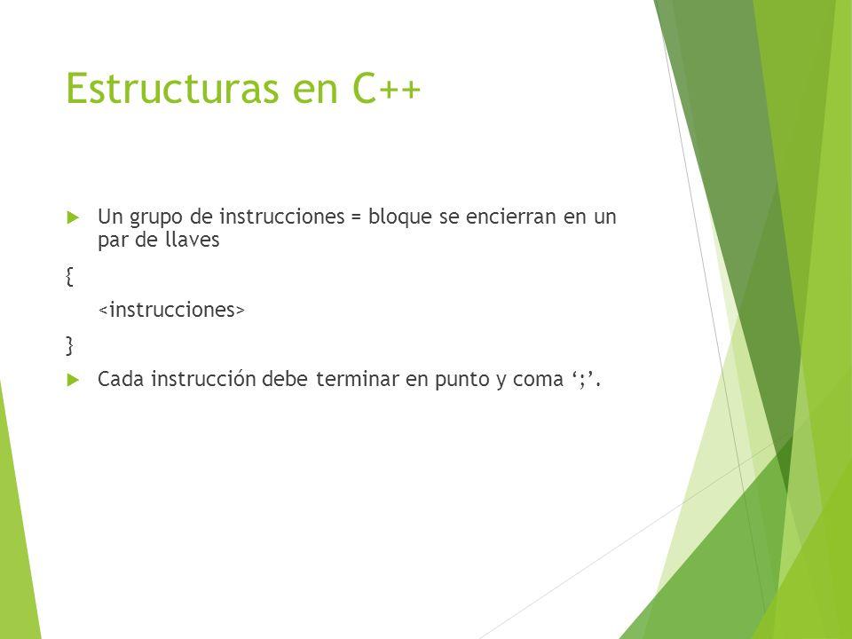 Estructuras en C++ Un grupo de instrucciones = bloque se encierran en un par de llaves { } Cada instrucción debe terminar en punto y coma ;.