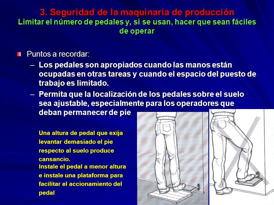 3. Seguridad de la maquinaria de producción Limitar el número de pedales y, si se usan, hacer que sean fáciles de operar 3. Seguridad de la maquinaria