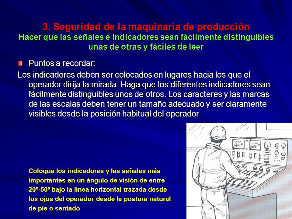 3. Seguridad de la maquinaria de producción Hacer que las señales e indicadores sean fácilmente distinguibles unas de otras y fáciles de leer 3. Segur