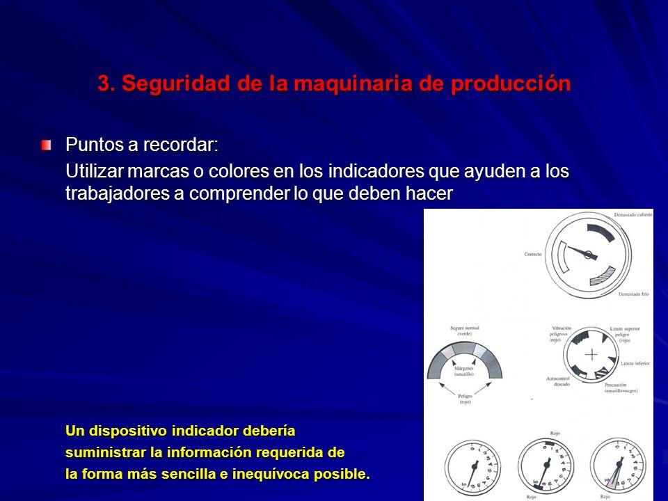 3. Seguridad de la maquinaria de producción 3. Seguridad de la maquinaria de producción Puntos a recordar: Utilizar marcas o colores en los indicadore