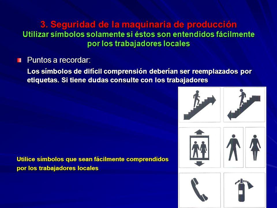 3. Seguridad de la maquinaria de producción Utilizar símbolos solamente si éstos son entendidos fácilmente por los trabajadores locales 3. Seguridad d