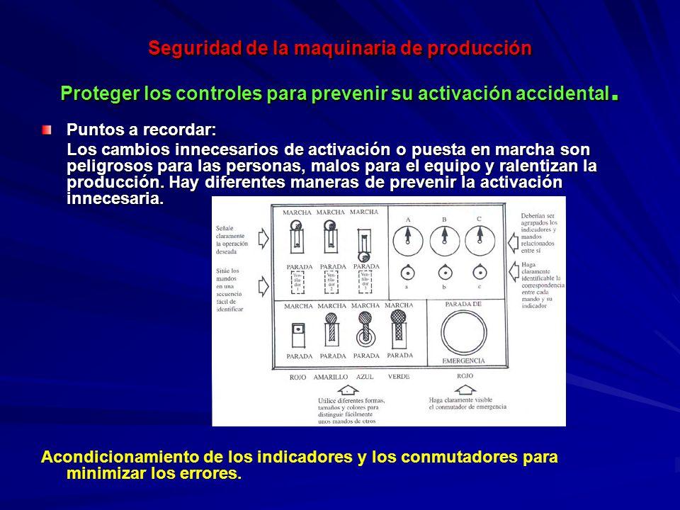 Seguridad de la maquinaria de producción Proteger los controles para prevenir su activación accidental. Puntos a recordar: Los cambios innecesarios de