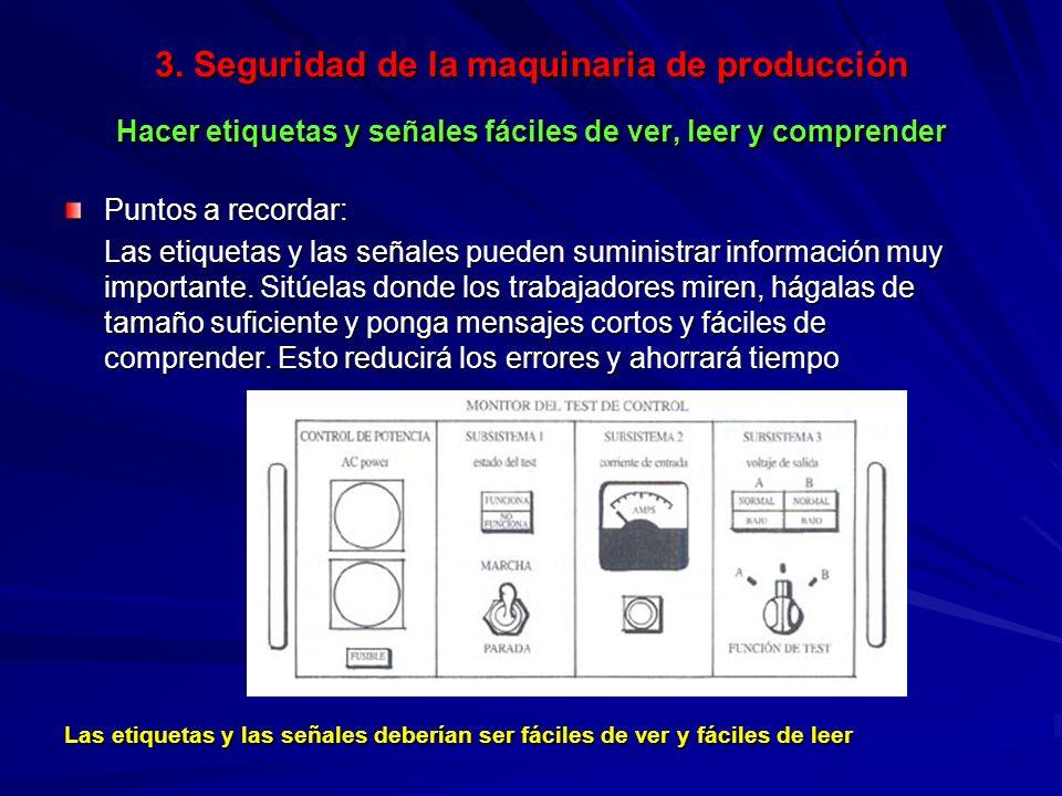 3. Seguridad de la maquinaria de producción Hacer etiquetas y señales fáciles de ver, leer y comprender Puntos a recordar: Las etiquetas y las señales