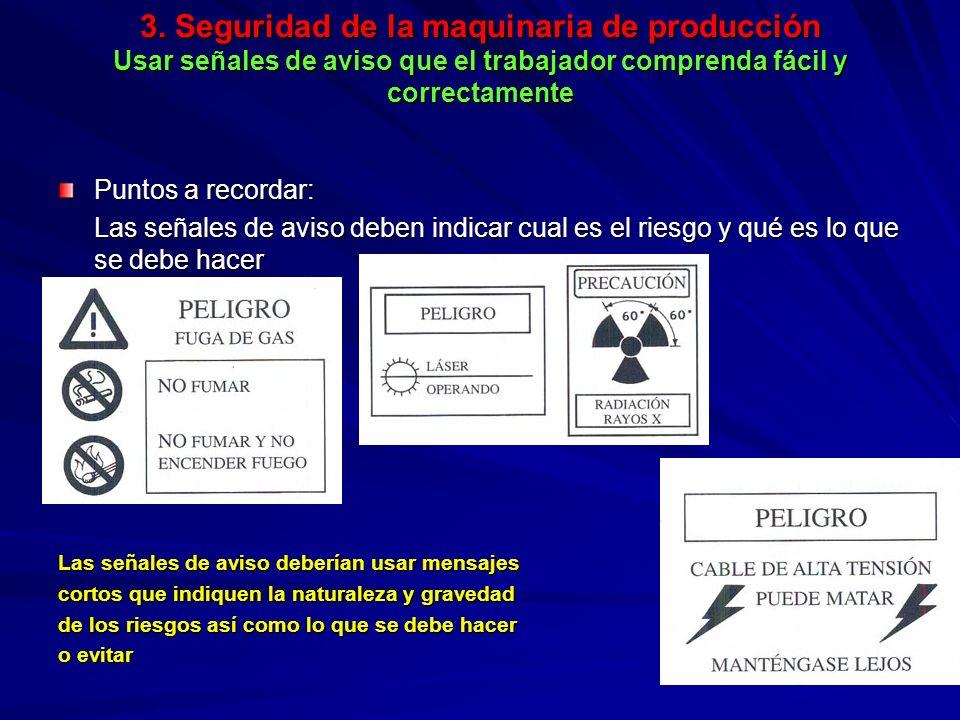 3. Seguridad de la maquinaria de producción Usar señales de aviso que el trabajador comprenda fácil y correctamente 3. Seguridad de la maquinaria de p