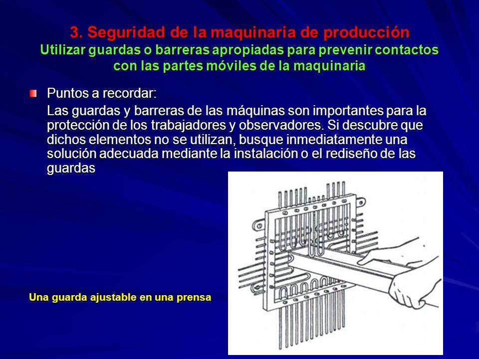 3. Seguridad de la maquinaria de producción Utilizar guardas o barreras apropiadas para prevenir contactos con las partes móviles de la maquinaria 3.
