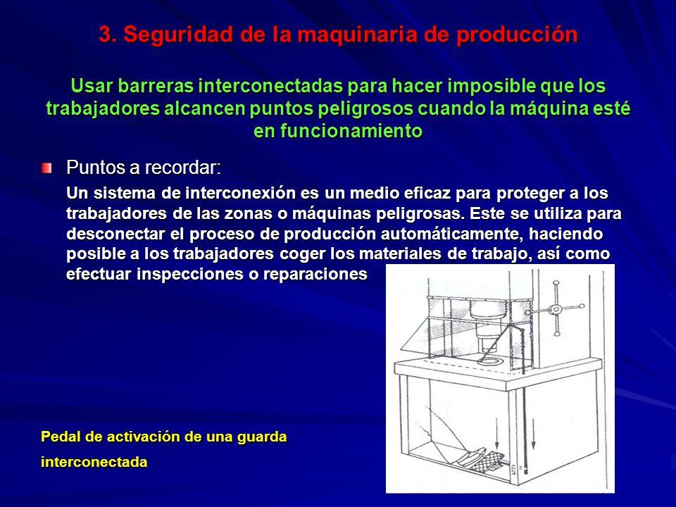 3. Seguridad de la maquinaria de producción Usar barreras interconectadas para hacer imposible que los trabajadores alcancen puntos peligrosos cuando