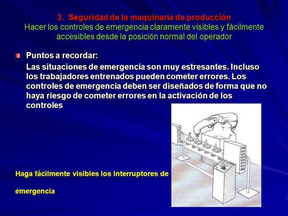 3. Seguridad de la maquinaria de producción Hacer los controles de emergencia claramente visibles y fácilmente accesibles desde la posición normal del