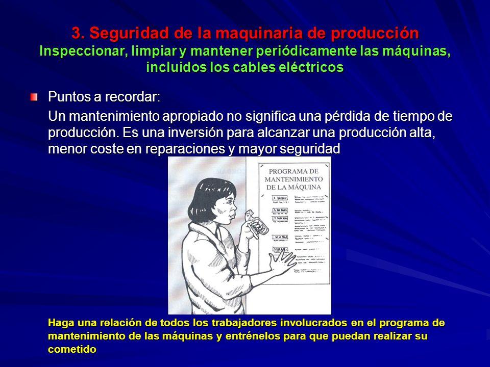 3. Seguridad de la maquinaria de producción Inspeccionar, limpiar y mantener periódicamente las máquinas, incluidos los cables eléctricos 3. Seguridad