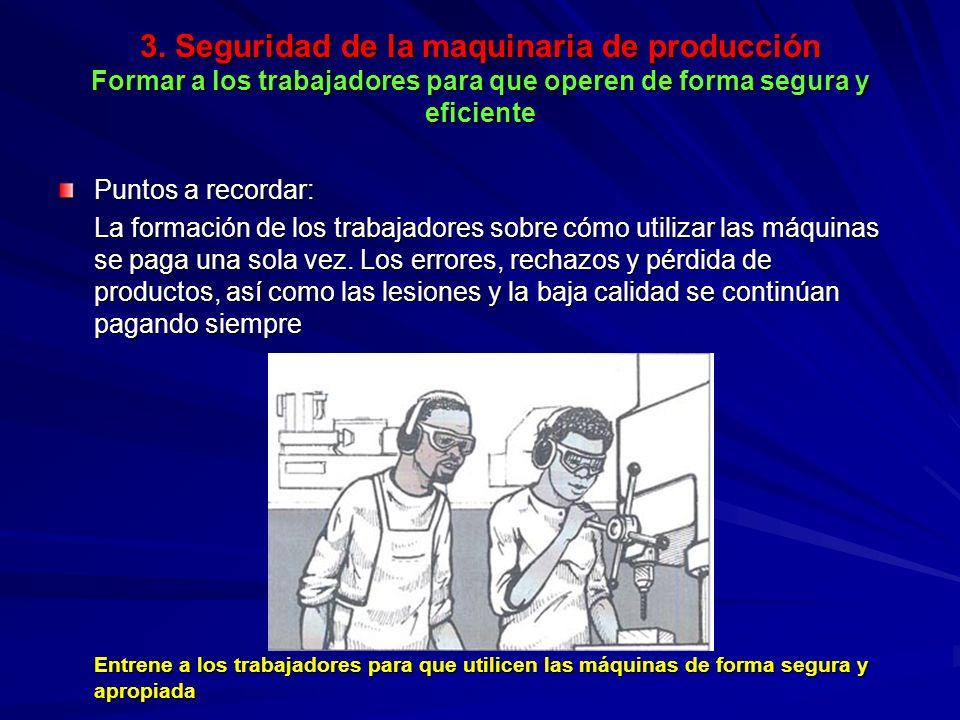3. Seguridad de la maquinaria de producción Formar a los trabajadores para que operen de forma segura y eficiente 3. Seguridad de la maquinaria de pro