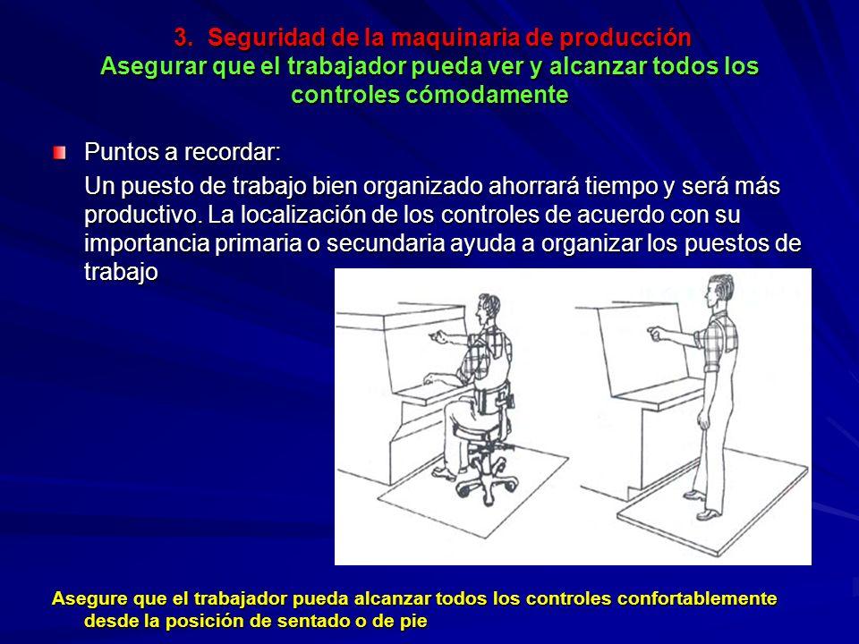 3. Seguridad de la maquinaria de producción Asegurar que el trabajador pueda ver y alcanzar todos los controles cómodamente 3. Seguridad de la maquina