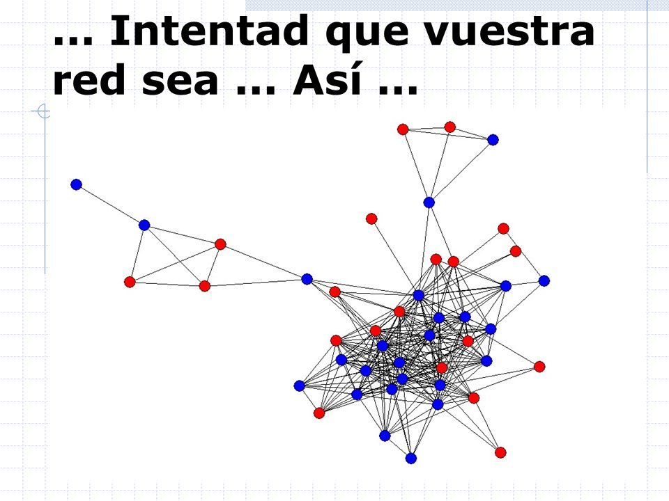 ... Intentad que vuestra red sea... Así...
