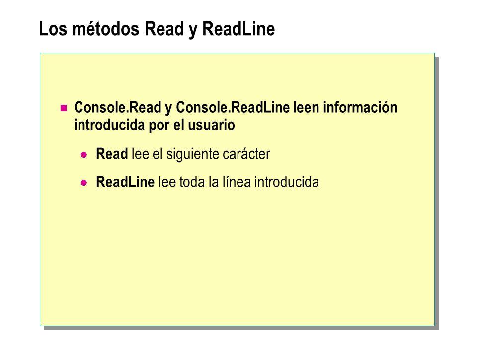 Los métodos Read y ReadLine Console.Read y Console.ReadLine leen información introducida por el usuario Read lee el siguiente carácter ReadLine lee to