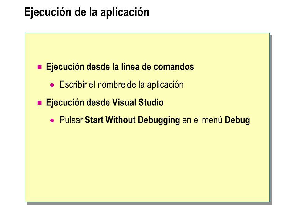 Ejecución de la aplicación Ejecución desde la línea de comandos Escribir el nombre de la aplicación Ejecución desde Visual Studio Pulsar Start Without