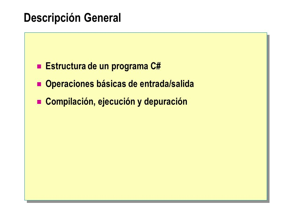 Descripción General Estructura de un programa C# Operaciones básicas de entrada/salida Compilación, ejecución y depuración