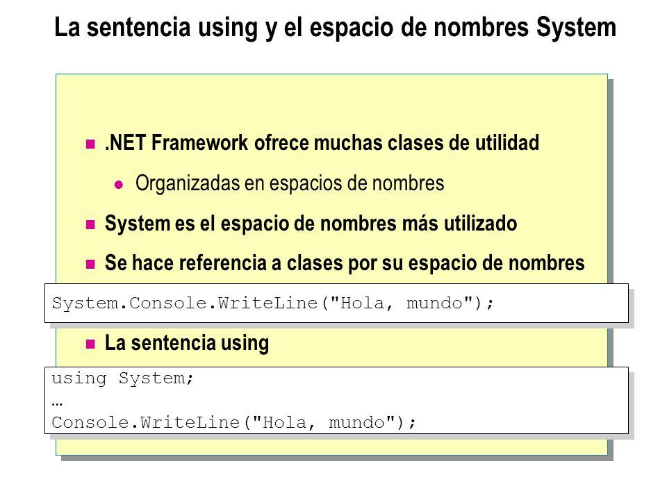La sentencia using y el espacio de nombres System.NET Framework ofrece muchas clases de utilidad Organizadas en espacios de nombres System es el espac