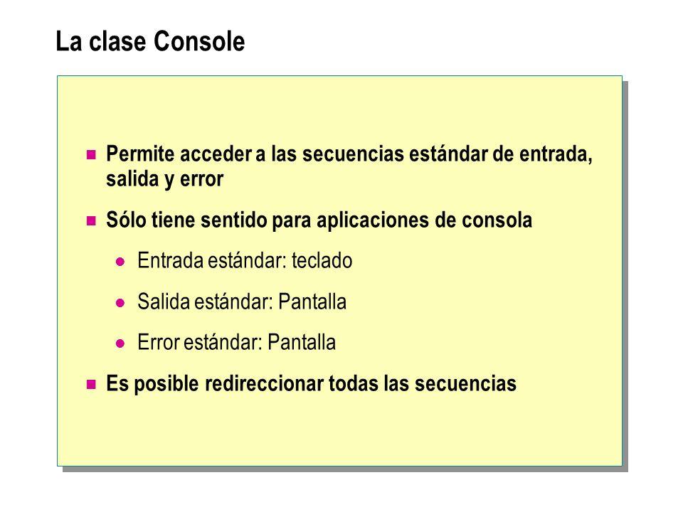 La clase Console Permite acceder a las secuencias estándar de entrada, salida y error Sólo tiene sentido para aplicaciones de consola Entrada estándar