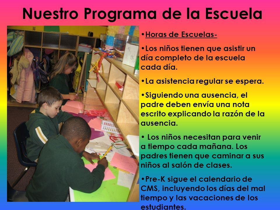 Nuestro Programa de la Escuela Horas de Escuelas- Los niños tienen que asistir un día completo de la escuela cada día. La asistencia regular se espera
