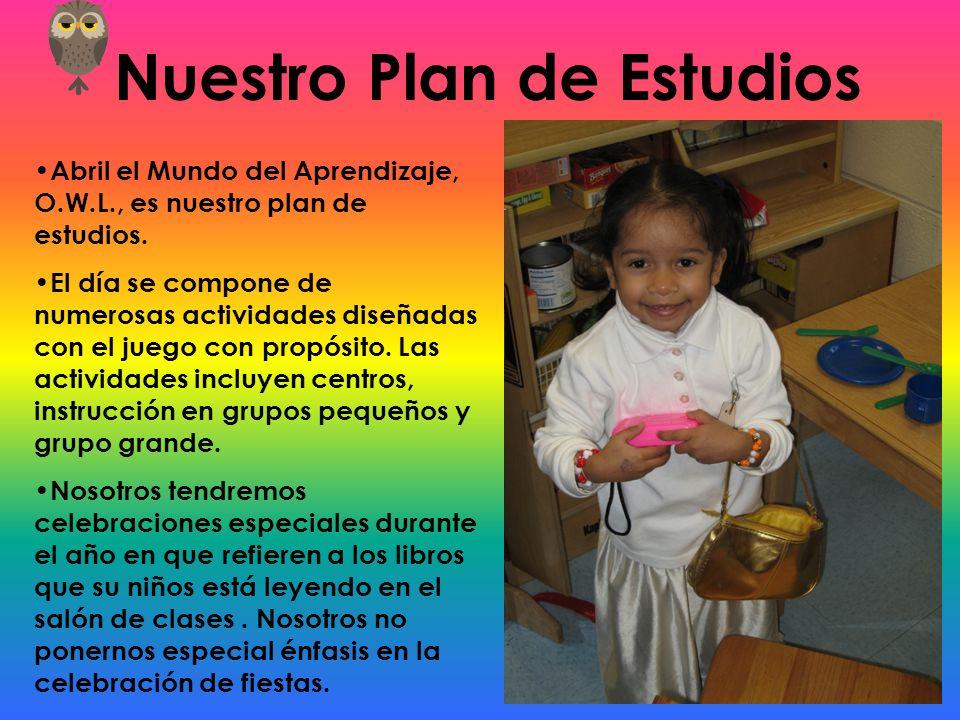 Nuestro Plan de Estudios Abril el Mundo del Aprendizaje, O.W.L., es nuestro plan de estudios. El día se compone de numerosas actividades diseñadas con